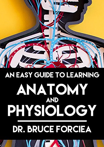 An Easy Guide to Learning Anatomy and Physiology 3, Forciea, Bruce -