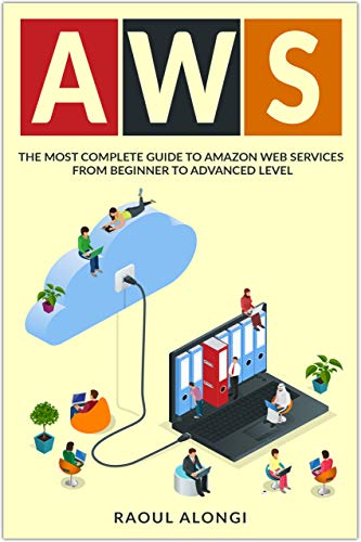 AWS The Most Complete Guide to  Web Services from Beginner to Advanced Level, Alongi, Raoul