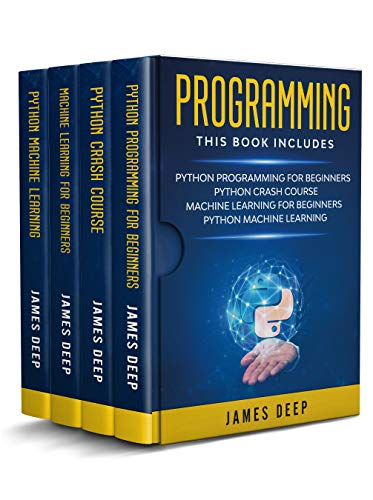 Programming 4  in 1 Python Programming & Crash Course, Machine Learning for Beginners, Python Machine Learning, Deep, James