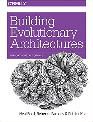 Building Evolutionary Architectures Support Constant Change 1, Ford, Neal, Parsons, Rebecca, Kua, Patrick