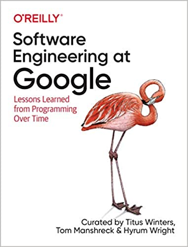 Software Engineering at Google Lessons Learned from Programming Over Time 1, Winters, Titus, Manshreck, Tom, Wright, Hyrum