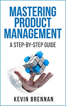 Mastering Product Management A Step-by-Step Guide, Brennan, Kevin