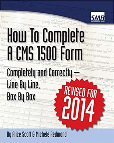 How To Complete A CMS 1500 Form Completely And Correctly - Line By Line, Box By Box HCFA 1500 Instructions Scott, Alice, Redmond, Michele 9781434813855