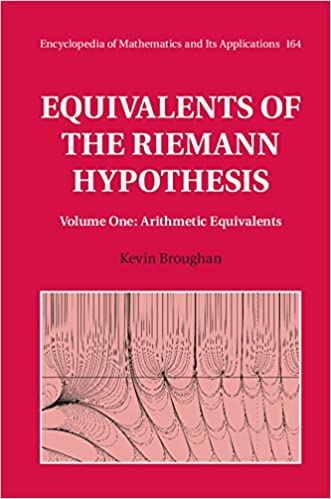 Equivalents of the Riemann Hypothesis Volume 1, Arithmetic Equivalents (Encyclopedia of Mathematics and its Applications  164) 1, Broughan, Kevin -