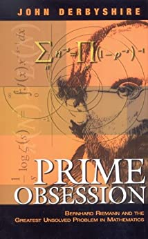 Prime Obsession Bernhard Riemann and the Greatest Unsolved Problem in Mathematics, Derbyshire, John -