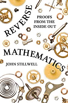 Reverse Mathematics Proofs from the Inside Out, Stillwell, John -