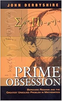 By John Derbyshire - Prime Obsession Bernhard Riemann and the Greatest Unsolved Problem in Mathematics John Derbyshire 8580000685176