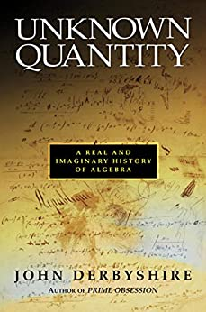Unknown Quantity A Real and Imaginary History of Algebra, Derbyshire, John -