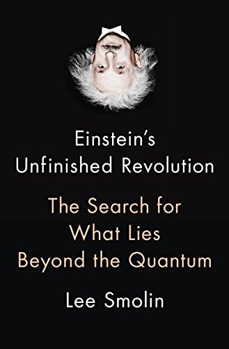 Einstein's Unfinished Revolution The Search for What Lies Beyond the Quantum, Smolin, Lee -