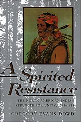 A Spirited Resistance The North American Indian Struggle for Unity, 1745-1815 (The Johns Hopkins University Studies in Historical and Political Science) (9780801846090) Dowd, Gregory Evans