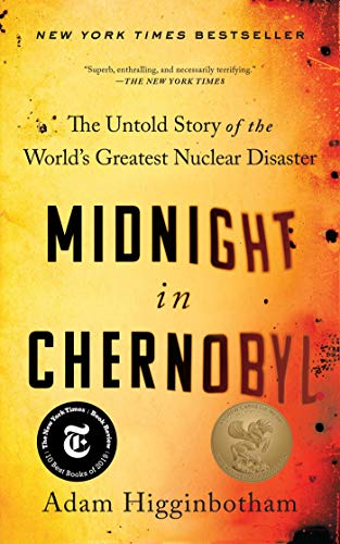Midnight in Chernobyl The Untold Story of the World's Greatest Nuclear Disaster Reprint, Higginbotham, Adam -