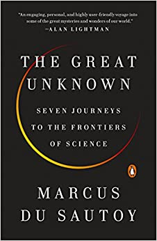 The Great Unknown Seven Journeys to the Frontiers of Science Reprint, Sautoy, Marcus Du -