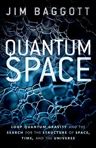 Quantum Space Loop Quantum Gravity and the Search for the Structure of Space, Time, and the Universe, Baggott, Jim -