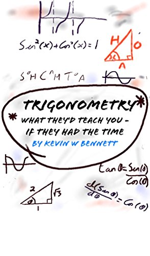 Trigonometry, What they'd teach you (if they had the time) How your teachers would like to teach maths.. (What they'd teach you if they had the time  2), Bennett, Kevin -