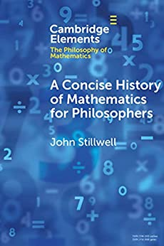 A Concise History of Mathematics for Philosophers (Elements in the Philosophy of Mathematics), Stillwell, John -