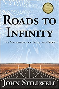 Roads to Infinity The Mathematics of Truth and Proof 1, Stillwell, John C. -
