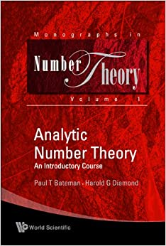 Analytic Number TheoryAn Introductory Course(Reprinted 2009) (Monographs in Number Theory  1), Paul T Bateman, Harold G Diamond, Diamond, Harold G -