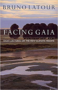 Facing Gaia Eight Lectures on the New Climatic Regime 1, Latour, Bruno, Porter, Catherine -