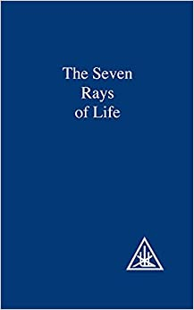 The Seven Rays of Life A Compilation (9780853301424) Alice A. Bailey