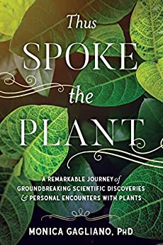Thus Spoke the Plant A Remarkable Journey of Groundbreaking Scientific Discoveries and Personal Encounters with Plants, Gagliano, Monica, Simard, Suzanne -