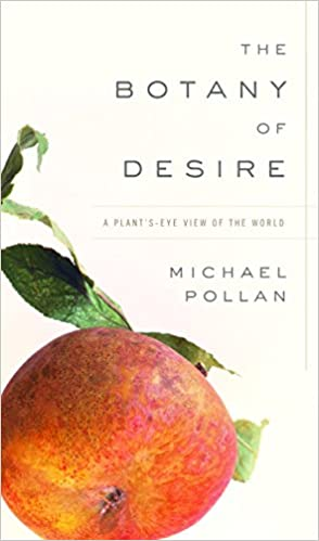 The Botany of Desire A Plant's-Eye View of the World 1, Pollan, Michael -