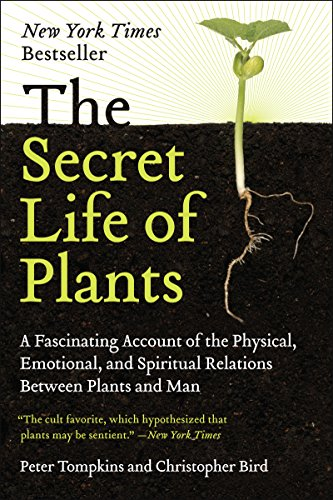 The Secret Life of Plants A Fascinating Account of the Physical, Emotional, and Spiritual Relations Between Plants and Man, Tompkins, Peter, Bird, Christopher -