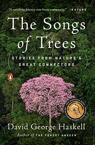 The Songs of Trees Stories from Nature's Great Connectors Reprint, Haskell, David George -