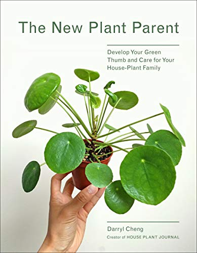 The New Plant Parent Develop Your Green Thumb and Care for Your House-Plant Family, Cheng, Darryl, Cheng, Darryl -