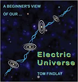 A Beginner's View of Our Electric Universe, Findlay, Tom -