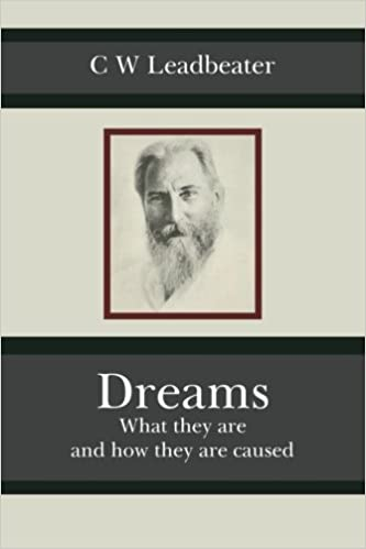 Dreams What they are and how they are caused Leadbeater, C W 9781985643031