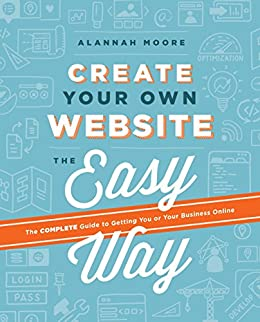 Create Your Own Website The Easy Way The no sweat guide to getting you or your business online 01, Moore, Alannah