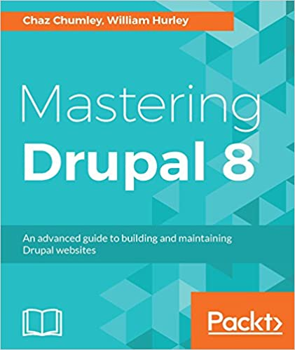 Mastering Drupal 8 An advanced guide to building and maintaining Drupal websites 1, Chumley, Chaz, Hurley, William