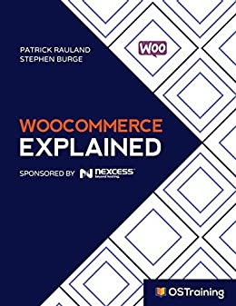 WooCommerce Explained Your Step-by-Step Guide to WooCommerce (The Explained Series), Rauland, Patrick, Burge, Stephen