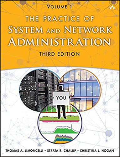 The Practice of System and Network Administration Volume 1 DevOps and other Best Practices for Enterprise IT 3, Limoncelli, Thomas A., Hogan, Christina J., Chalup, Strata R.
