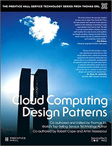 Cloud Computing Design Patterns (paperback) (The Pearson Service Technology Series from Thomas Erl) 1, Erl, Thomas, Cope, Robert, Naserpour, Amin