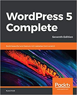 WordPress 5 Complete Build beautiful and feature-rich websites from scratch, 7th Edition 7, Król, Karol