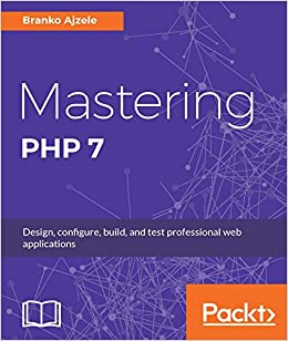 Mastering PHP 7 Design, configure, build, and test professional web applications 1, Ajzele, Branko