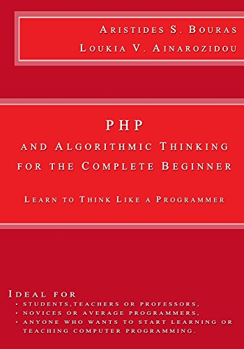 PHP and Algorithmic Thinking for the Complete Beginner Learn to Think Like a Programmer, Bouras, Aristides, Ainarozidou, Loukia