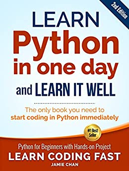Python (2nd Edition) Learn Python in One Day and Learn It Well. Python for Beginners with Hands-on Project. (Learn Coding Fast with Hands-On Project  1) 2, Publishing, LCF, Chan, Jamie