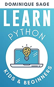LEARN Python KIDS & BEGINNERS. Python for BEGINNERS with Hands-on Fun Project & Games. (Learn Coding Fast in 2020) 1, SAGE, Dominique