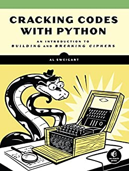 Cracking Codes with Python An Introduction to Building and Breaking Ciphers, Sweigart, Al