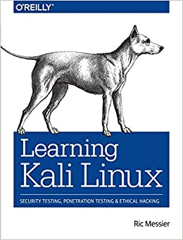 Learning Kali Linux Security Testing, Penetration Testing, and Ethical Hacking Messier, Ric 9781492028697