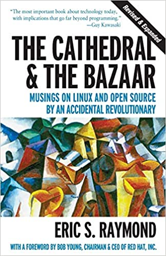 The Cathedral & the Bazaar Musings On Linux And Open Source By An Accidental Revolutionary Eric S. Raymond 9780596001087