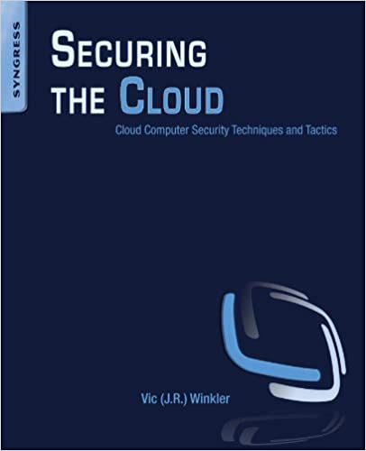 Securing the Cloud Cloud Computer Security Techniques and Tactics 1st, Winkler, Vic (J.R.)