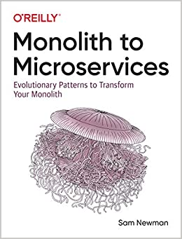 Monolith to Microservices Evolutionary Patterns to Transform Your Monolith 1, Newman, Sam