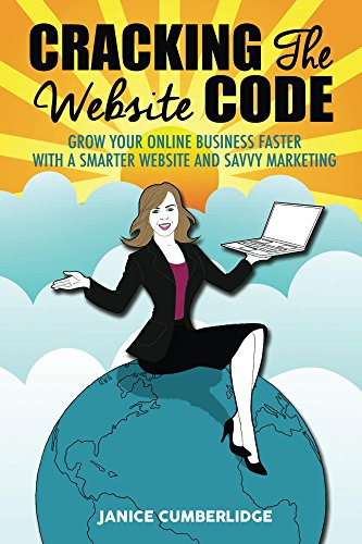Cracking The Website Code Grow Your Own Online Business Faster With A Smarter Website and Savvy Marketing 1, Cumberlidge, Janice, Walker, Kath