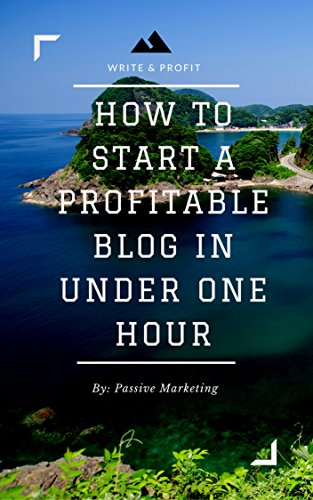 How To Start A Profitable Authority Blog In Under One Hour Write About What You Love, Create A Website, And Make Money, Marketing, Passive