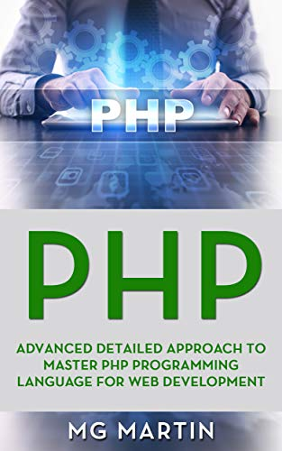 PHP Advanced Detailed Approach to Master PHP Programming Language for Web Development 3, Martin, MG