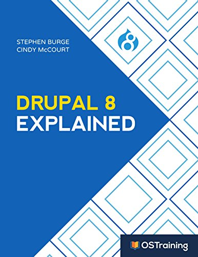 Drupal 8 Explained Your Step-by-Step Guide to Drupal 8 (The Explained Series)  Burge, Stephen, McCourt, Cindy