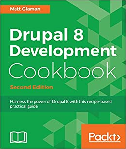 Drupal 8 Development Cook - Second Edition Harness the power of Drupal 8 with this recipe-based practical guide 2, Glaman, Matt